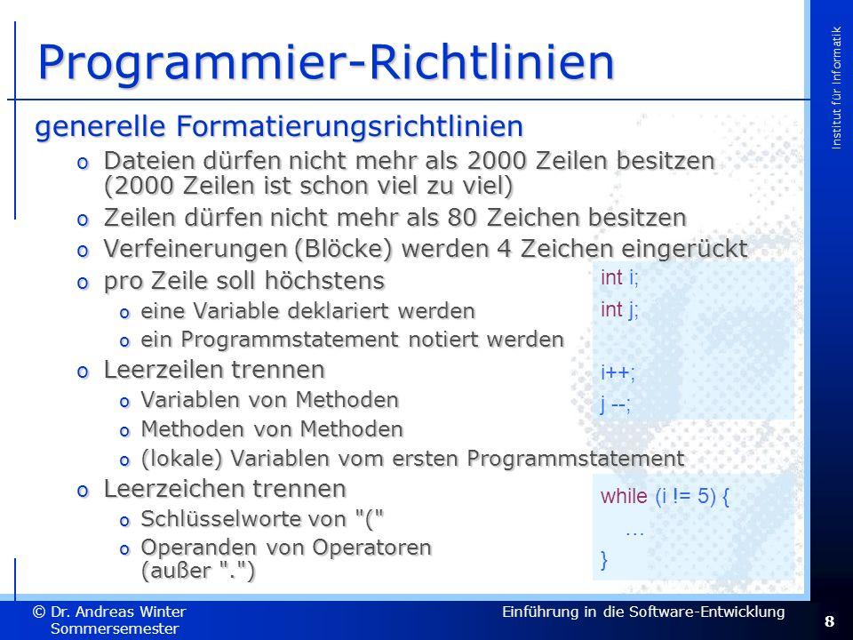 8 Dr. Andreas Winter © Institut für Informatik Sommersemester 2007 Einführung in die Software-Entwicklung Programmier-Richtlinien generelle Formatieru