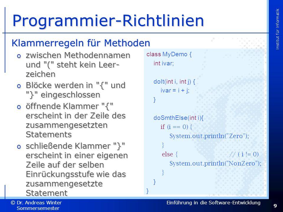 9 Dr. Andreas Winter © Institut für Informatik Sommersemester 2007 Einführung in die Software-Entwicklung Programmier-Richtlinien Klammerregeln für Me