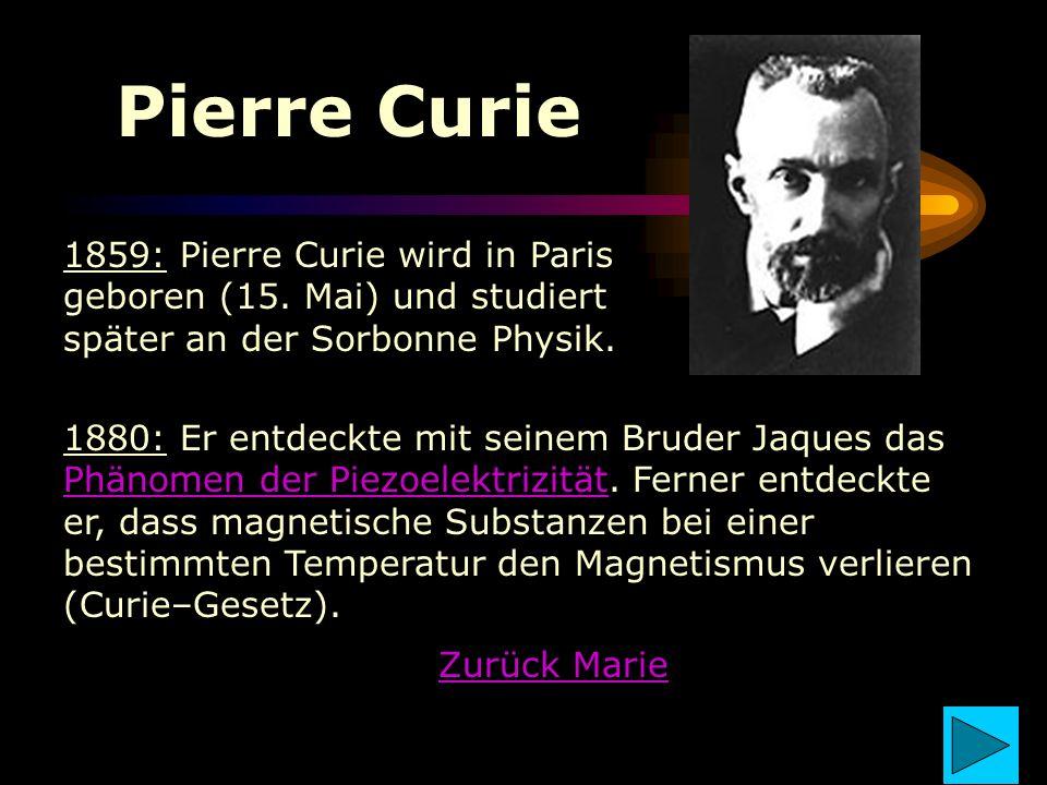 Pierre Curie 1880: Er entdeckte mit seinem Bruder Jaques das Phänomen der Piezoelektrizität. Ferner entdeckte er, dass magnetische Substanzen bei eine