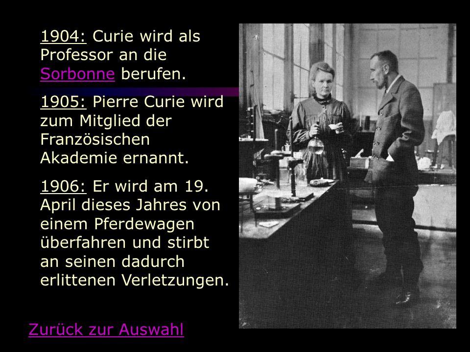 1904: Curie wird als Professor an die Sorbonne berufen. Sorbonne 1905: Pierre Curie wird zum Mitglied der Französischen Akademie ernannt. 1906: Er wir