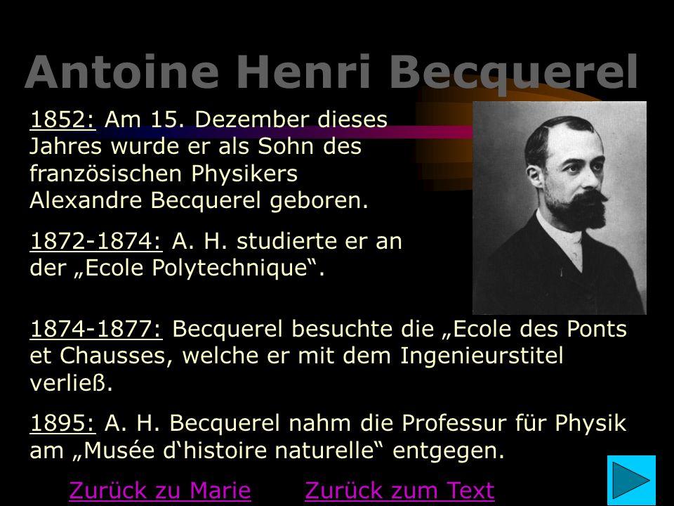 Antoine Henri Becquerel 1852: Am 15. Dezember dieses Jahres wurde er als Sohn des französischen Physikers Alexandre Becquerel geboren. 1872-1874: A. H