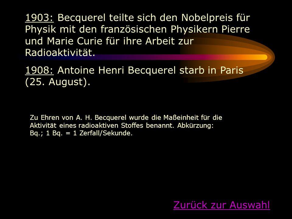 1903: Becquerel teilte sich den Nobelpreis für Physik mit den französischen Physikern Pierre und Marie Curie für ihre Arbeit zur Radioaktivität. 1908:
