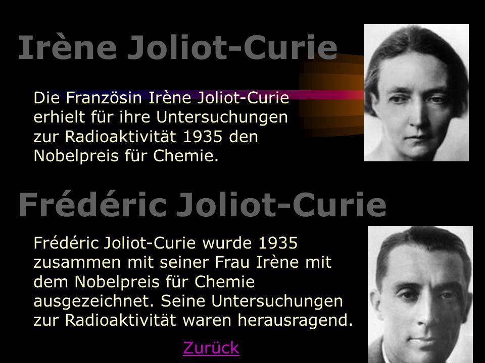 Irène Joliot-Curie Die Französin Irène Joliot-Curie erhielt für ihre Untersuchungen zur Radioaktivität 1935 den Nobelpreis für Chemie. Frédéric Joliot