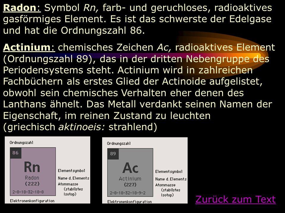 Radon: Symbol Rn, farb- und geruchloses, radioaktives gasförmiges Element. Es ist das schwerste der Edelgase und hat die Ordnungszahl 86. Actinium: ch