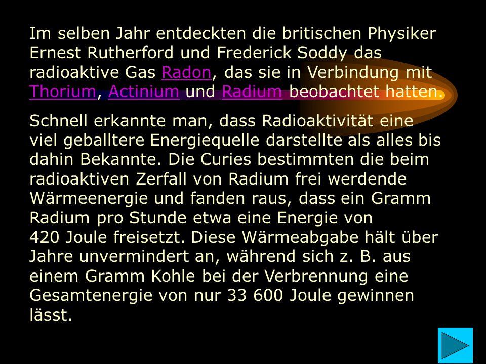 Im selben Jahr entdeckten die britischen Physiker Ernest Rutherford und Frederick Soddy das radioaktive Gas Radon, das sie in Verbindung mit Thorium,