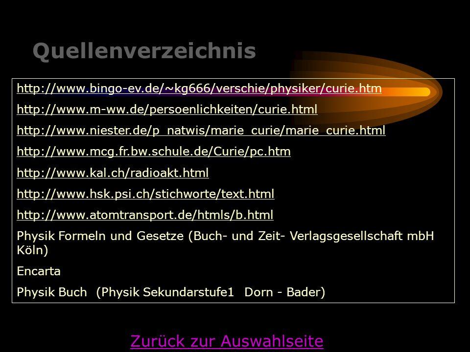 Quellenverzeichnis http://www.bingo-ev.de/~kg666/verschie/physiker/curie.htm http://www.m-ww.de/persoenlichkeiten/curie.html http://www.niester.de/p_n