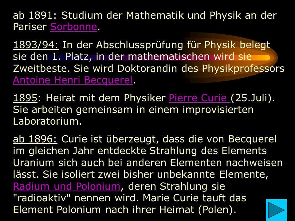 ab 1891: Studium der Mathematik und Physik an der Pariser Sorbonne.Sorbonne 1893/94: In der Abschlussprüfung für Physik belegt sie den 1. Platz, in de