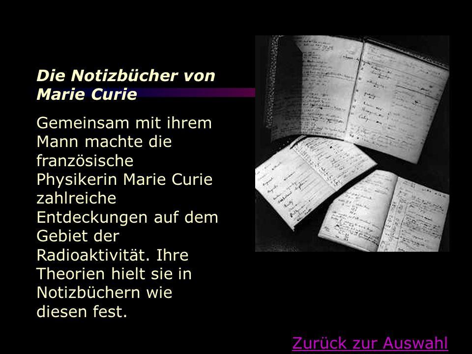 Die Notizbücher von Marie Curie Gemeinsam mit ihrem Mann machte die französische Physikerin Marie Curie zahlreiche Entdeckungen auf dem Gebiet der Rad