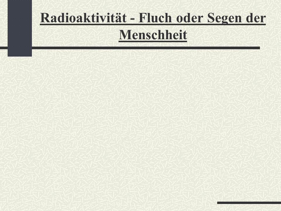 Genauere Infos zum Unterrichtsprojekt erhalten Sie an der Stellwand im Foyer. Radioaktivität - Fluch oder Segen der Menschheit