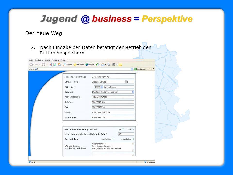Jugend @ business = Perspektive Der neue Weg 3. Nach Eingabe der Daten betätigt der Betrieb den Button Abspeichern
