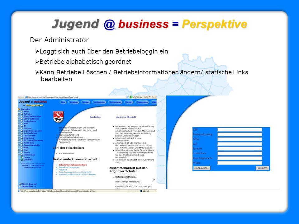 Jugend @ business = Perspektive Der Administrator Loggt sich auch über den Betriebeloggin ein Betriebe alphabetisch geordnet Kann Betriebe Löschen / B