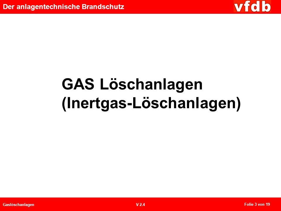 Der anlagentechnische Brandschutz GaslöschanlagenV 2.4 GAS Löschanlagen (Inertgas-Löschanlagen) Folie 3 von 19