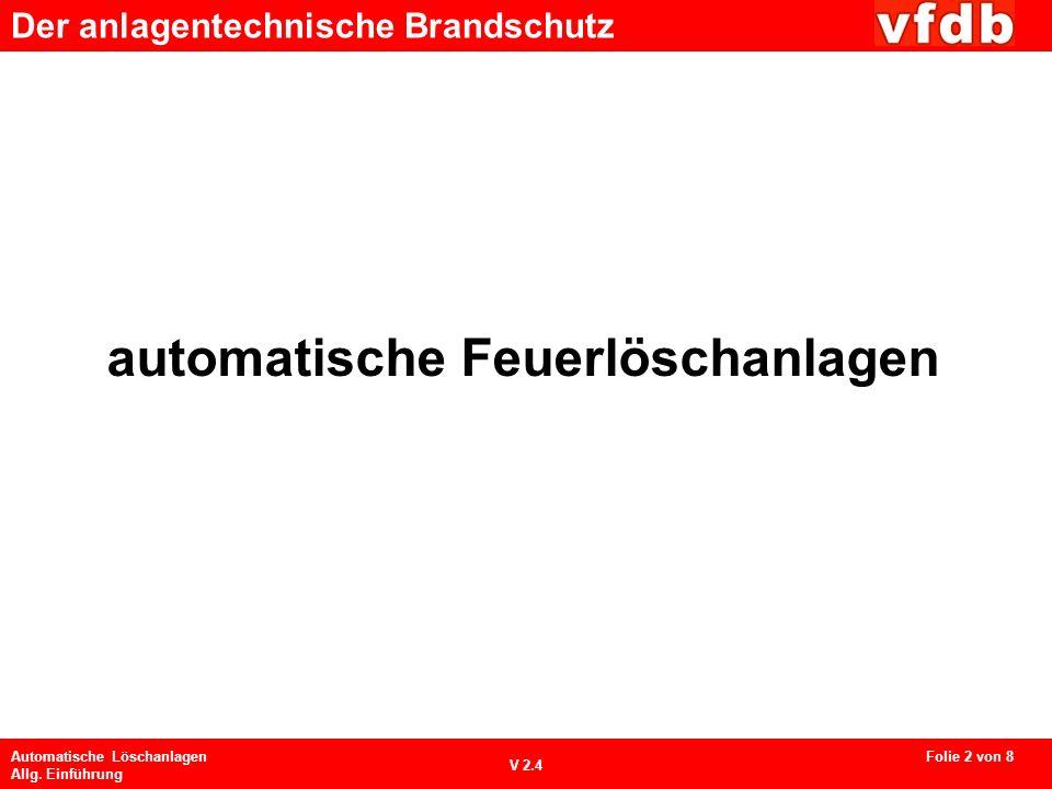 Der anlagentechnische Brandschutz Automatische Löschanlagen Allg. Einführung V 2.4 automatische Feuerlöschanlagen Folie 2 von 8