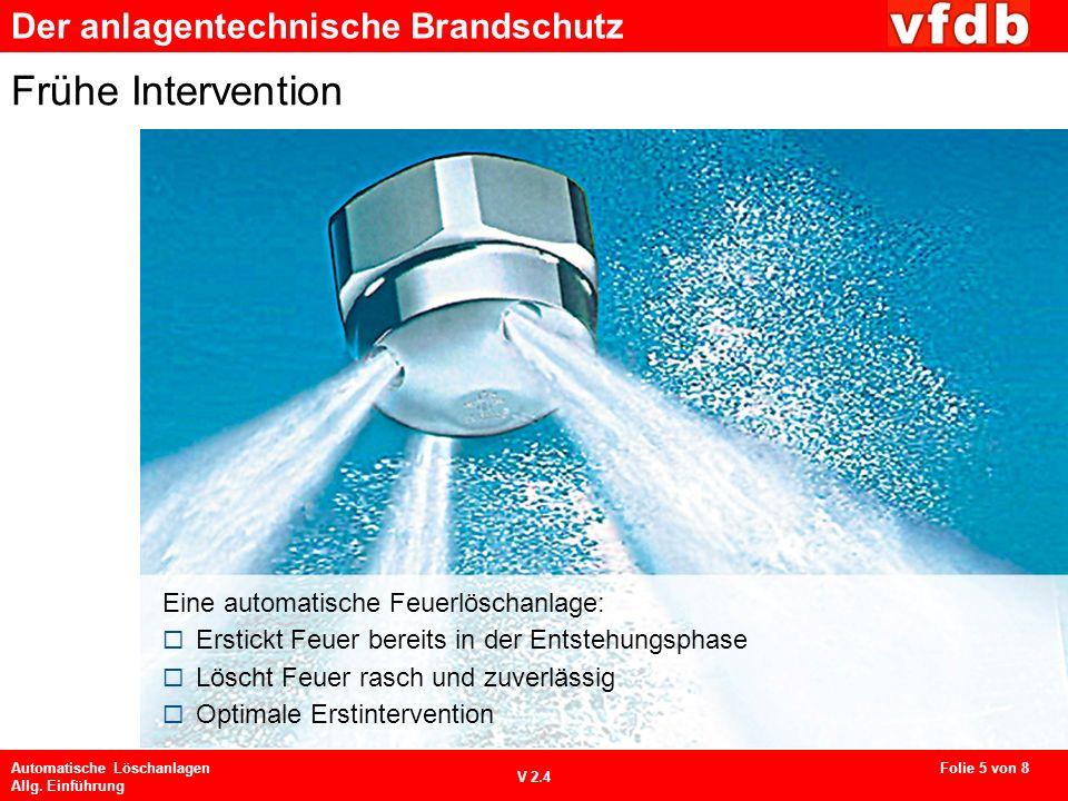 Der anlagentechnische Brandschutz Automatische Löschanlagen Allg. Einführung V 2.4 Frühe Intervention Eine automatische Feuerlöschanlage: Erstickt Feu