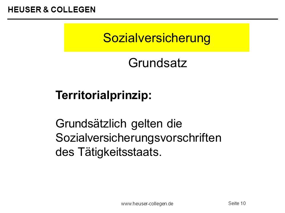HEUSER & COLLEGEN www.heuser-collegen.de Seite 10 Sozialversicherung Territorialprinzip: Grundsätzlich gelten die Sozialversicherungsvorschriften des