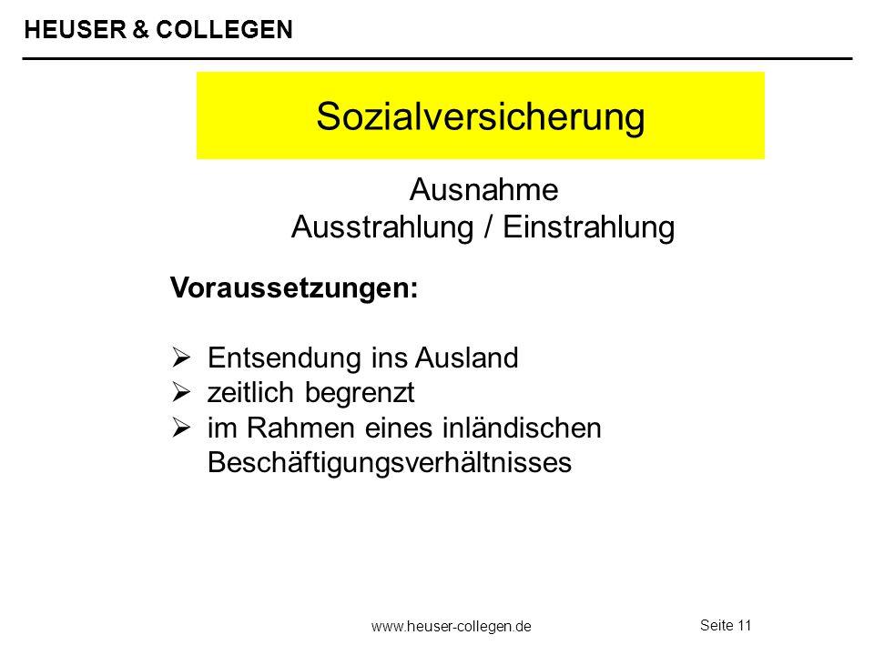 HEUSER & COLLEGEN www.heuser-collegen.de Seite 11 Sozialversicherung Voraussetzungen: Entsendung ins Ausland zeitlich begrenzt im Rahmen eines inländi