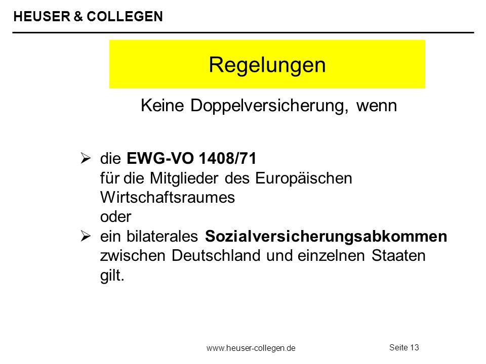 HEUSER & COLLEGEN www.heuser-collegen.de Seite 13 Regelungen die EWG-VO 1408/71 für die Mitglieder des Europäischen Wirtschaftsraumes oder ein bilater