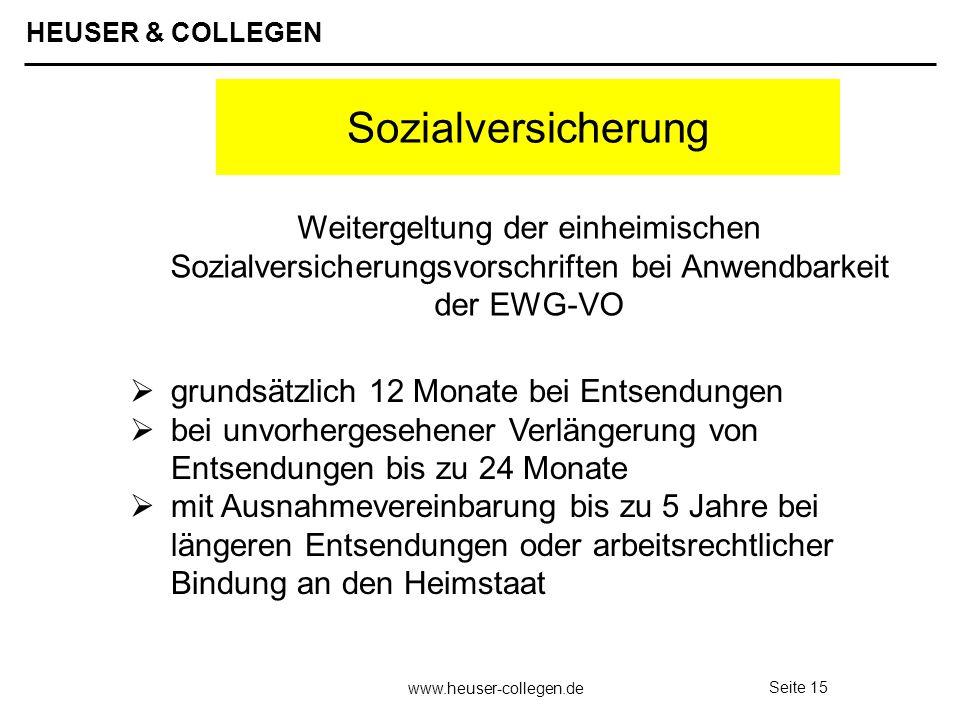 HEUSER & COLLEGEN www.heuser-collegen.de Seite 15 Sozialversicherung grundsätzlich 12 Monate bei Entsendungen bei unvorhergesehener Verlängerung von E