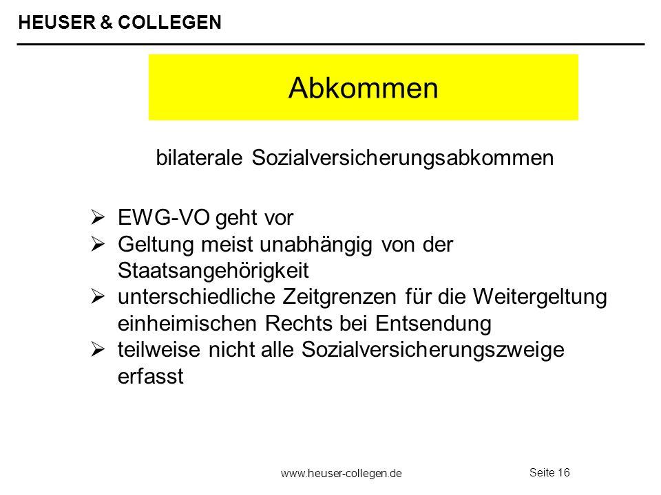 HEUSER & COLLEGEN www.heuser-collegen.de Seite 16 Abkommen EWG-VO geht vor Geltung meist unabhängig von der Staatsangehörigkeit unterschiedliche Zeitg