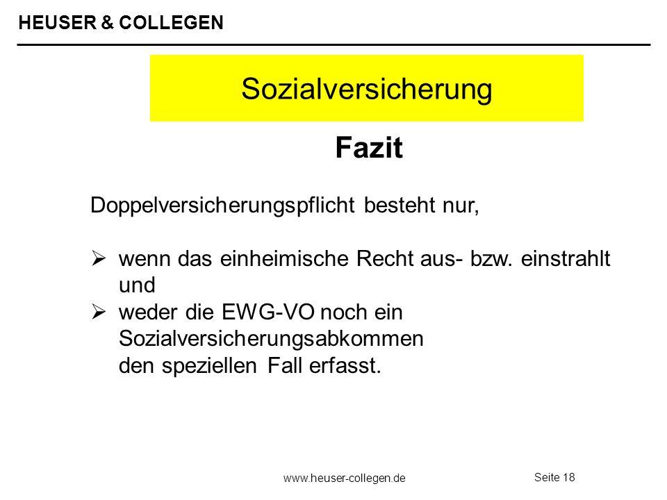 HEUSER & COLLEGEN www.heuser-collegen.de Seite 18 Sozialversicherung Doppelversicherungspflicht besteht nur, wenn das einheimische Recht aus- bzw. ein