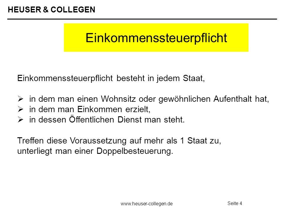 HEUSER & COLLEGEN www.heuser-collegen.de Seite 4 Einkommenssteuerpflicht Einkommenssteuerpflicht besteht in jedem Staat, in dem man einen Wohnsitz ode