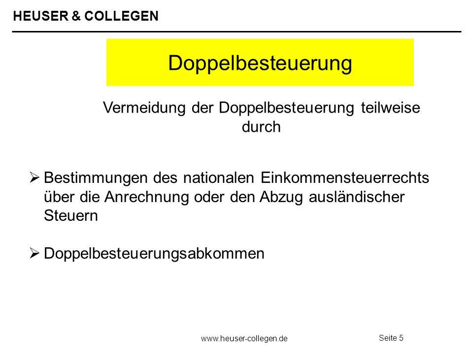 HEUSER & COLLEGEN www.heuser-collegen.de Seite 6 Doppelbesteuerungsabkommen Tätigkeitsprinzip: Grundsätzlich steht das Besteuerungsrecht dem Tätigkeitsstaat zu.
