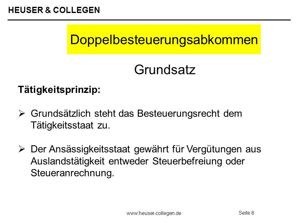 HEUSER & COLLEGEN www.heuser-collegen.de Seite 6 Doppelbesteuerungsabkommen Tätigkeitsprinzip: Grundsätzlich steht das Besteuerungsrecht dem Tätigkeit