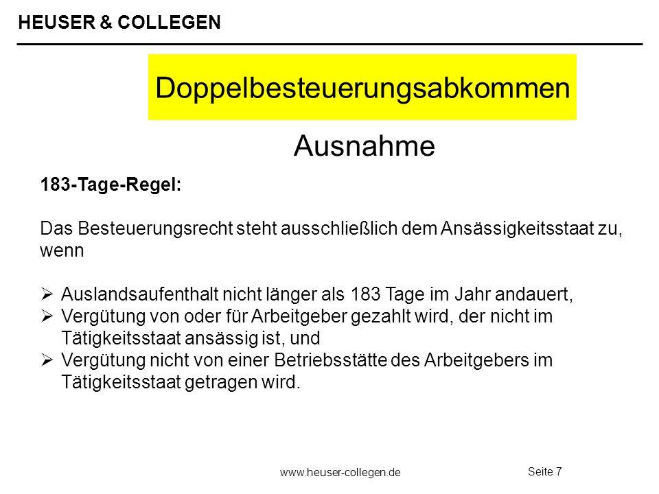HEUSER & COLLEGEN www.heuser-collegen.de Seite 8 Doppelbesteuerungsabkommen Kassenstaatsprinzip: Das Besteuerungsrecht an Vergütungen für Angehörige des Öffentlichen Dienstes steht ausschließlich dem Staat zu, aus dessen Kasse sie bezahlt werden.