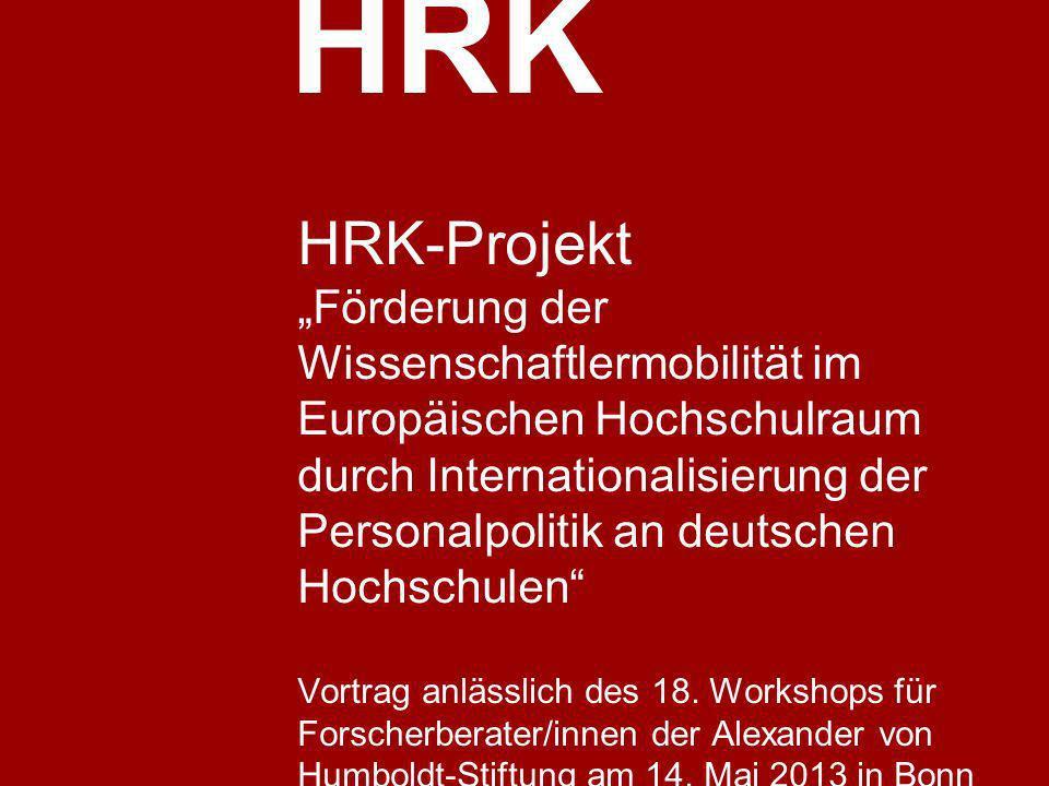 HRK HRK-Projekt Förderung der Wissenschaftlermobilität im Europäischen Hochschulraum durch Internationalisierung der Personalpolitik an deutschen Hochschulen Vortrag anlässlich des 18.