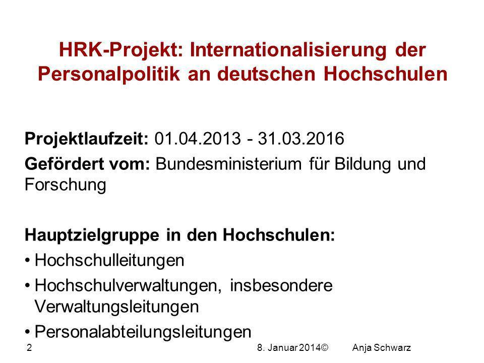 8. Januar 2014© HRK-Projekt: Internationalisierung der Personalpolitik an deutschen Hochschulen Projektlaufzeit: 01.04.2013 - 31.03.2016 Gefördert vom