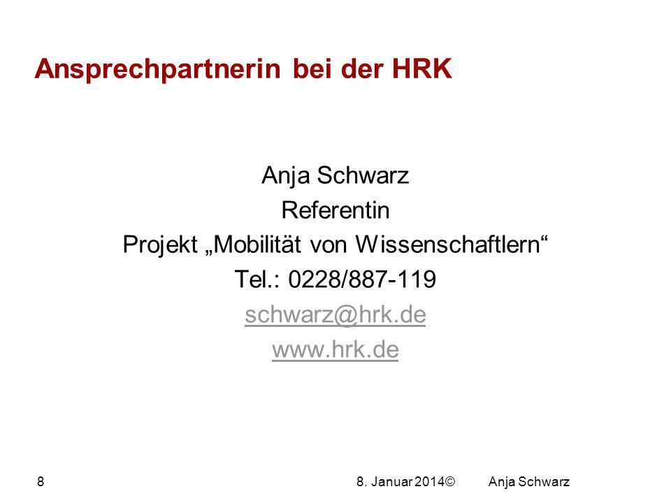 Referentin Projekt Mobilität von Wissenschaftlern Tel.: 0228/887-119 schwarz@hrk.de www.hrk.de Ansprechpartnerin bei der HRK 8.