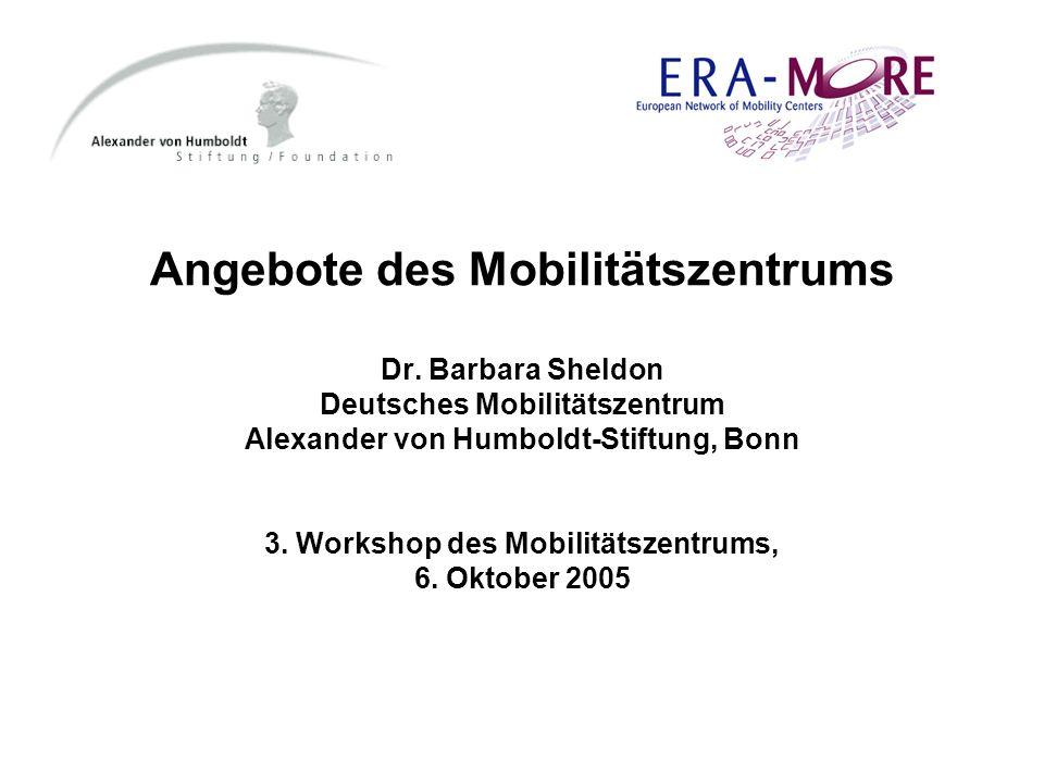 Angebote des Mobilitätszentrums Dr. Barbara Sheldon Deutsches Mobilitätszentrum Alexander von Humboldt-Stiftung, Bonn 3. Workshop des Mobilitätszentru