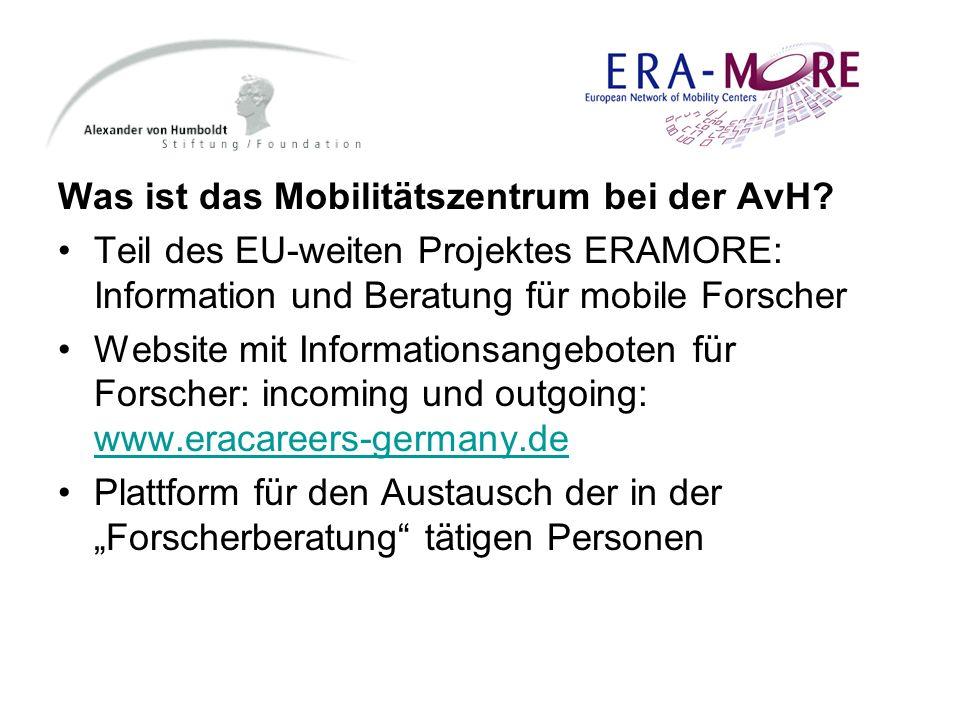 Was ist das Mobilitätszentrum bei der AvH? Teil des EU-weiten Projektes ERAMORE: Information und Beratung für mobile Forscher Website mit Informations