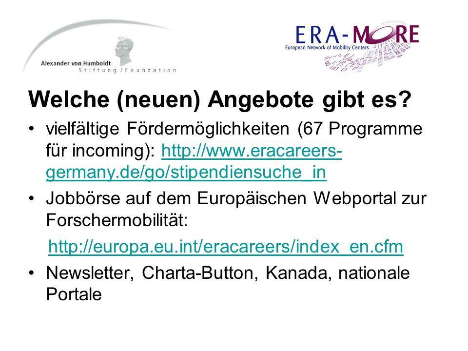 Welche (neuen) Angebote gibt es? vielfältige Fördermöglichkeiten (67 Programme für incoming): http://www.eracareers- germany.de/go/stipendiensuche_inh