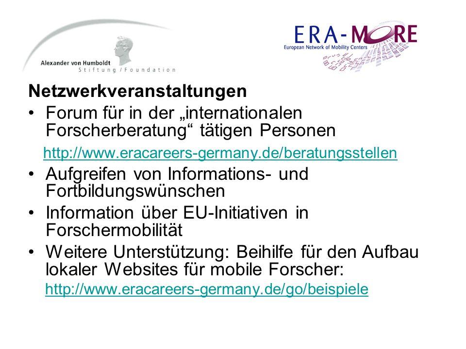 Netzwerkveranstaltungen Forum für in der internationalen Forscherberatung tätigen Personen http://www.eracareers-germany.de/beratungsstellen Aufgreife