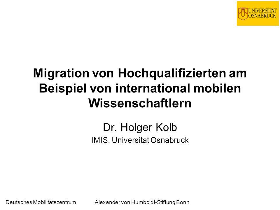 Deutsches MobilitätszentrumAlexander von Humboldt-Stiftung Bonn Migration von Hochqualifizierten am Beispiel von international mobilen Wissenschaftlern Dr.