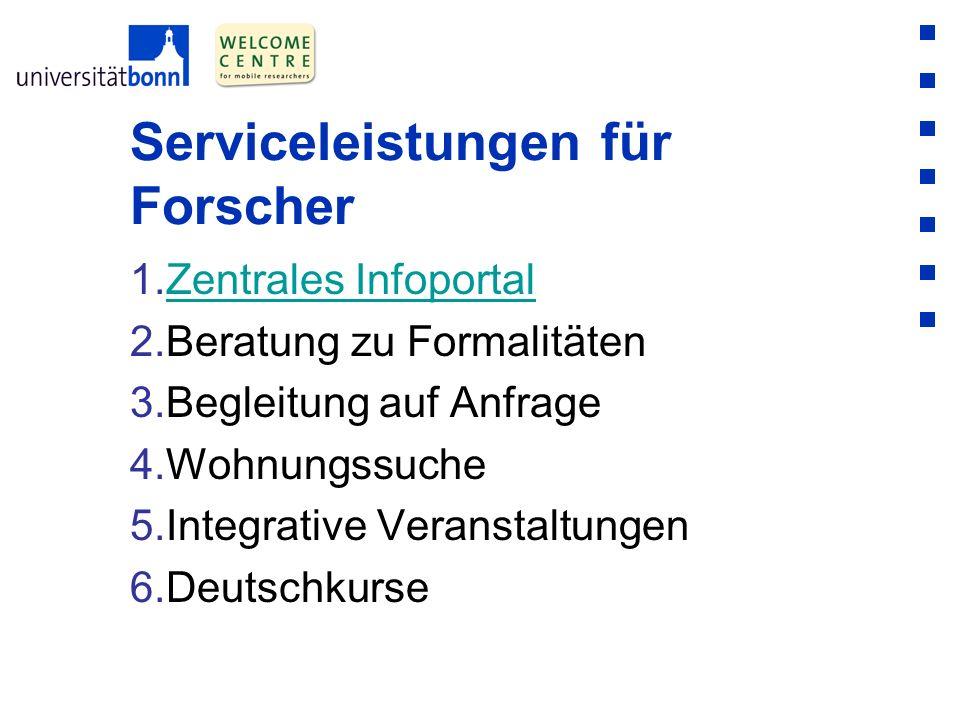 Serviceleistungen für Forscher 1.Zentrales InfoportalZentrales Infoportal 2.Beratung zu Formalitäten 3.Begleitung auf Anfrage 4.Wohnungssuche 5.Integr