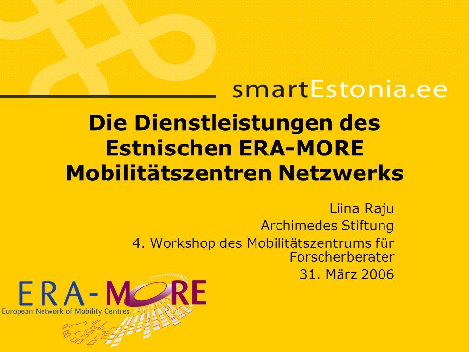 Die Dienstleistungen des Estnischen ERA-MORE Mobilitätszentren Netzwerks Liina Raju Archimedes Stiftung 4.