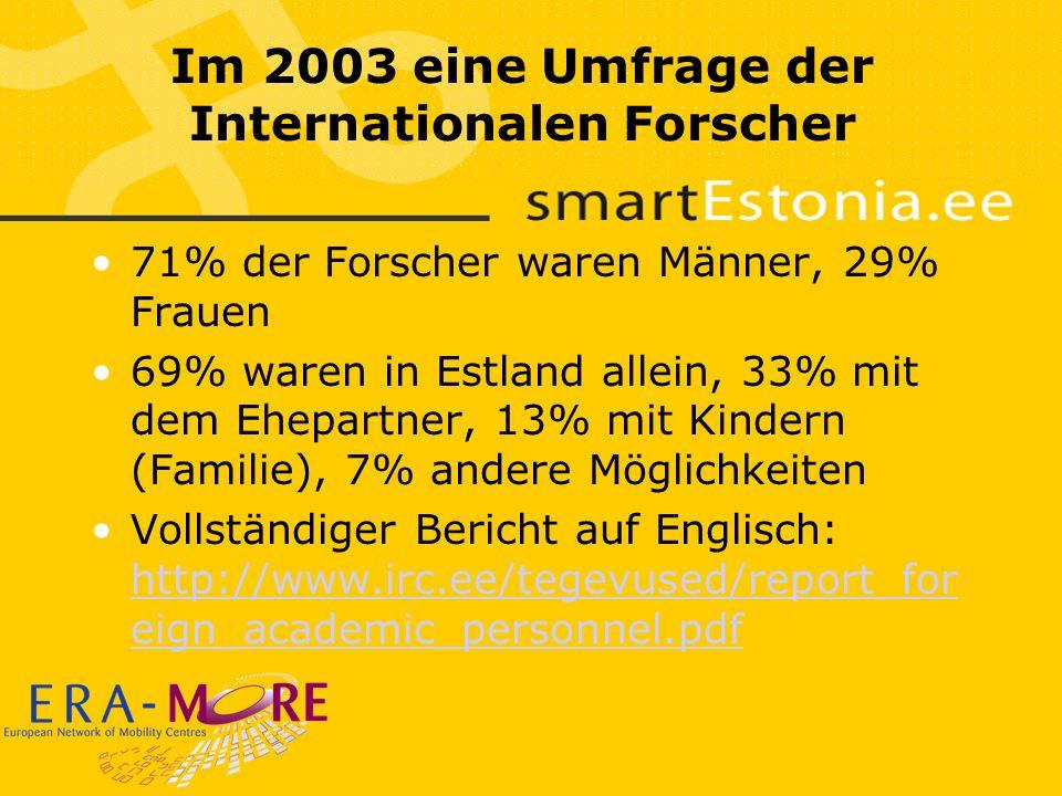 Im 2003 eine Umfrage der Internationalen Forscher 71% der Forscher waren Männer, 29% Frauen 69% waren in Estland allein, 33% mit dem Ehepartner, 13% mit Kindern (Familie), 7% andere Möglichkeiten Vollständiger Bericht auf Englisch: http://www.irc.ee/tegevused/report_for eign_academic_personnel.pdf http://www.irc.ee/tegevused/report_for eign_academic_personnel.pdf