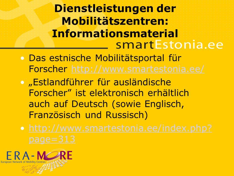 Dienstleistungen der Mobilitätszentren: Informationsmaterial Das estnische Mobilitätsportal für Forscher http://www.smartestonia.ee/http://www.smartestonia.ee/ Estlandführer für ausländische Forscher ist elektronisch erhältlich auch auf Deutsch (sowie Englisch, Französisch und Russisch) http://www.smartestonia.ee/index.php.