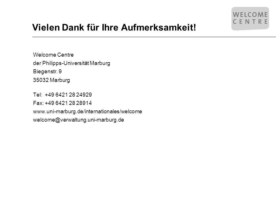 Vielen Dank für Ihre Aufmerksamkeit! Welcome Centre der Philipps-Universität Marburg Biegenstr. 9 35032 Marburg Tel: +49 6421 28 24929 Fax: +49 6421 2