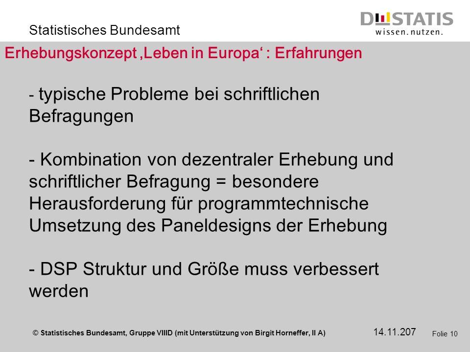 © Statistisches Bundesamt, Gruppe VIIID (mit Unterstützung von Birgit Horneffer, II A) Statistisches Bundesamt 14.11.207 Folie 10 Erhebungskonzept Leb