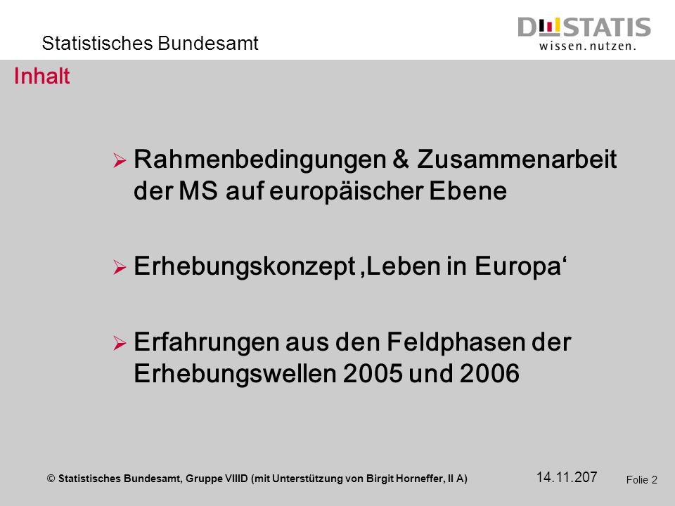 © Statistisches Bundesamt, Gruppe VIIID (mit Unterstützung von Birgit Horneffer, II A) Statistisches Bundesamt 14.11.207 Folie 2 Inhalt Rahmenbedingun