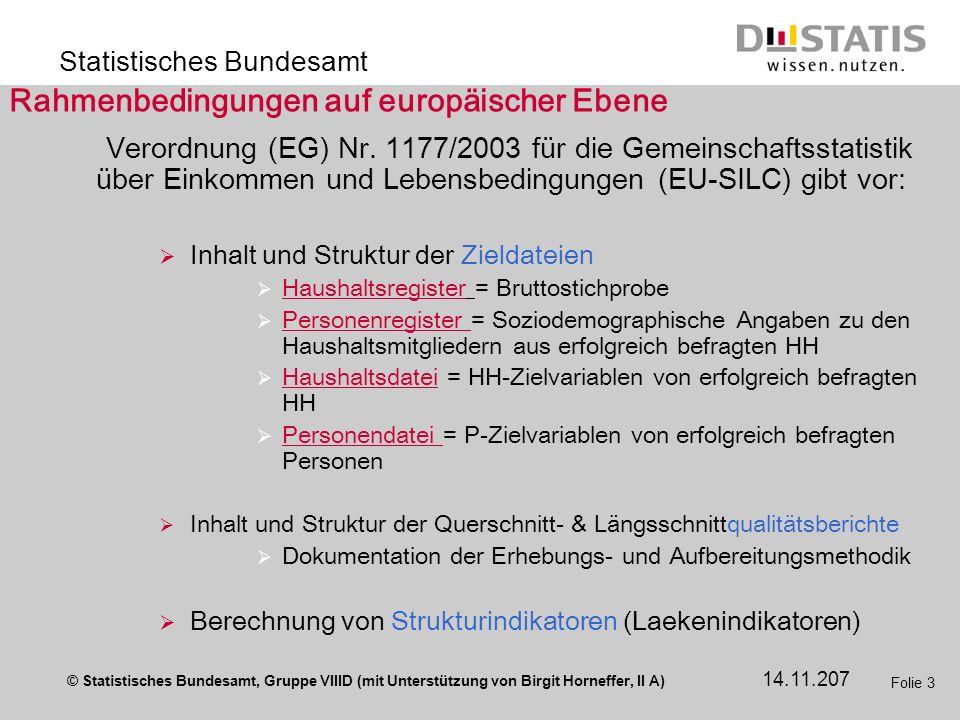 © Statistisches Bundesamt, Gruppe VIIID (mit Unterstützung von Birgit Horneffer, II A) Statistisches Bundesamt 14.11.207 Folie 3 Rahmenbedingungen auf