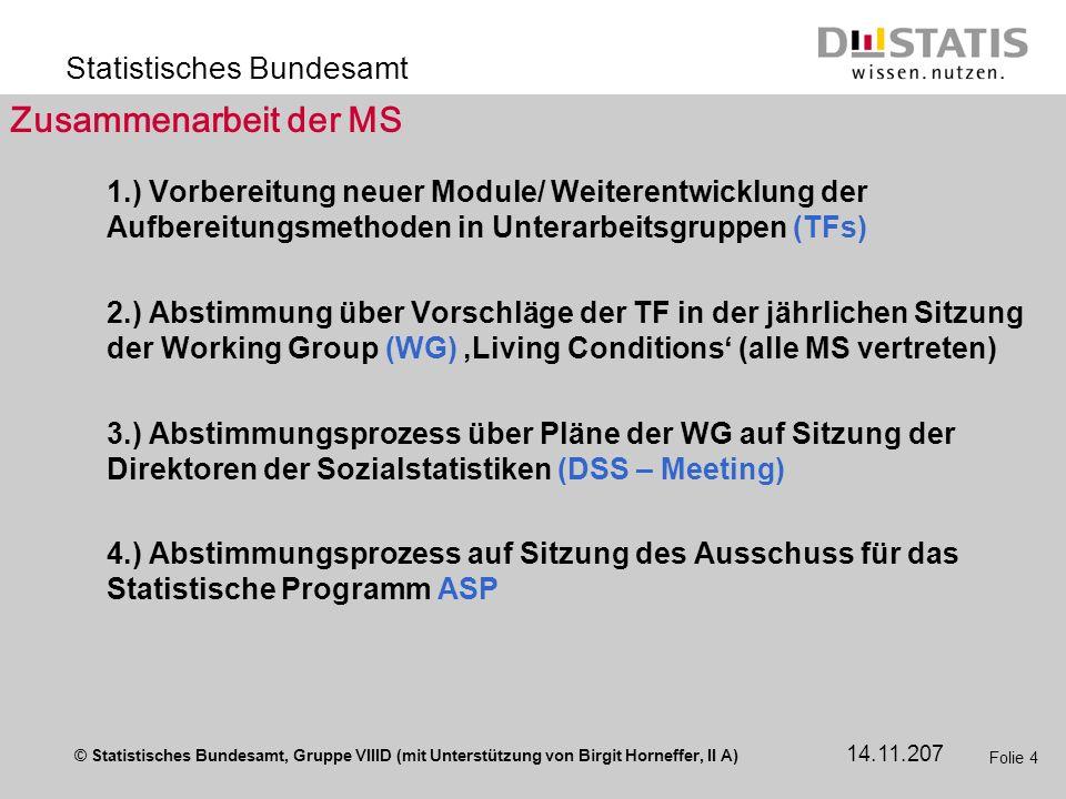 © Statistisches Bundesamt, Gruppe VIIID (mit Unterstützung von Birgit Horneffer, II A) Statistisches Bundesamt 14.11.207 Folie 4 Zusammenarbeit der MS