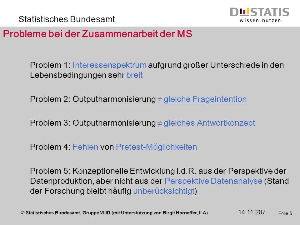 © Statistisches Bundesamt, Gruppe VIIID (mit Unterstützung von Birgit Horneffer, II A) Statistisches Bundesamt 14.11.207 Folie 5 Probleme bei der Zusa