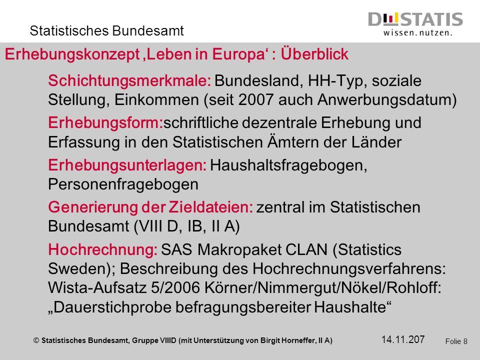 © Statistisches Bundesamt, Gruppe VIIID (mit Unterstützung von Birgit Horneffer, II A) Statistisches Bundesamt 14.11.207 Folie 8 Erhebungskonzept Lebe