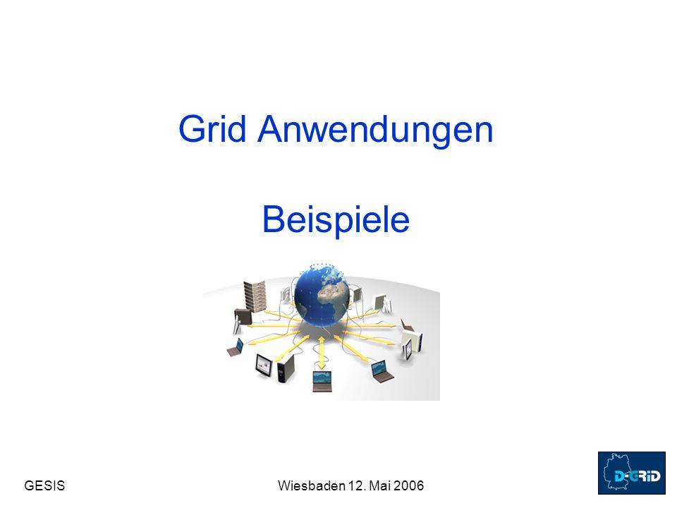 GESISWiesbaden 12. Mai 2006 Grid Anwendungen Beispiele