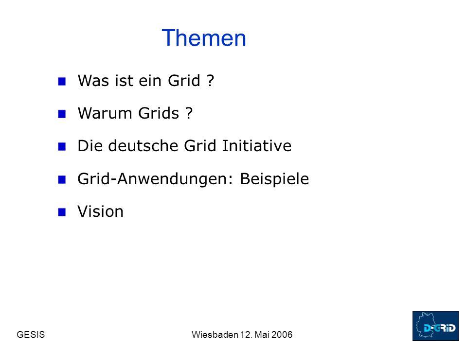 GESISWiesbaden 12.Mai 2006 Themen Was ist ein Grid .