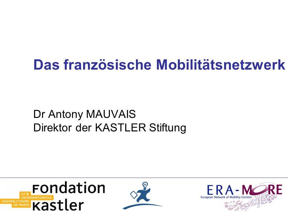 Das französische Mobilitätsnetzwerk Dr Antony MAUVAIS Direktor der KASTLER Stiftung